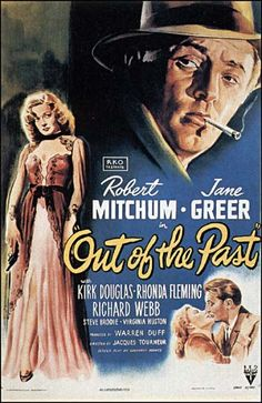 Out of the Past:  film noir complete with one of the most three-dimensional femme fatales filmed during the era