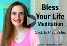 VIDEO: I share a guided meditation to help you bless every area of your life - especially the areas you're struggling with! http://melaniejaderummel.com/video-bless-your-life-meditation/