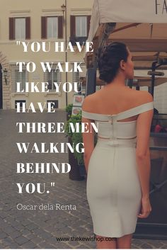 """You have to walk like you have three men walking behind you."" -Oscar dela  Renta @thekewlshop"