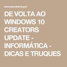 DE VOLTA AO WINDOWS 10 CREATORS UPDATE - INFORMÁTICA - DICAS E TRUQUES
