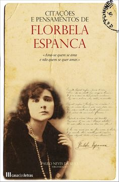 "Florbela Espanca, one of the greatest Portuguese poets - Casa de Euterpe: ""And if one day I shall be dust, gray and nothing, may my night be a dawn, that I know how to lose myself to find me."