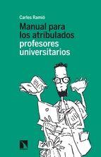 Manual para los atribulados profesores universitarios / Carles Ramió.   Los Libros de la Catarata, 2014.