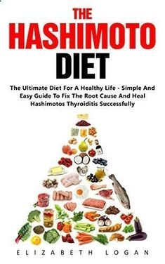 The Hashimoto Diet: The Ultimate Diet For A Healthy Life - Simple And Easy Guide To Fix The Root Cause And Heal Hashimotos Thyroiditis Successfully (Hashimotos, Thyroid Diet, Hypothyroidism) by [Logan, Elizabeth] #Thyroidproblemsanddiet #Naturaltreatmentsforanunderactivethyroid