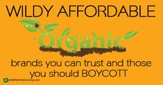 Wildly Affordable Organics, Brands You Can Trust and Those You Should Boycott