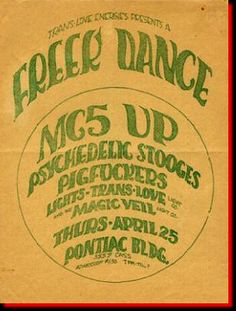 Early Gary Grimshaw poster- the MC5, the UP, Stooges and... wait a minute, the Pigf***ers? No way - there's a 60's detroit band that played with the MC5 and Stooges called the Pigf***ers? I know they never made any vinyl because I'm a fan of that scene and actively seek out all the obscurities - the Pigf***ers? How can you go wrong with a name like that.