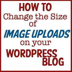 How to Change the Size of Image Uploads to your Wordpress Blog