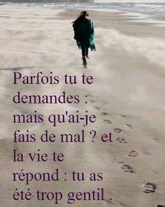 """""""Sometimes you ask, but what did I do wrong (or that was so bad)? and Life replies: you were too nice. et tu peux pas être méchant sinon ça te retombe dessus en plus The Words, Best Quotes, Love Quotes, Inspirational Quotes, Words Quotes, Sayings, French Quotes, Bad Mood, Positive Attitude"""