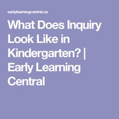What Does Inquiry Look Like in Kindergarten? | Early Learning Central