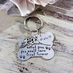 "Are you looking for a simple gift for a friend or loved one that has recently lost a pet? This keychain is it! If Love could have saved you, you would have lived forever"" with a personalized name tag."