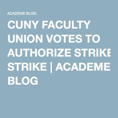 CUNY FACULTY UNION VOTES TO AUTHORIZE STRIKE | ACADEME BLOG