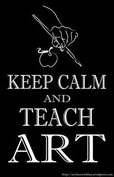 Keep Calm and Teach Art. A little poster I made for myself and my blog regarding art education. Win? Yes.  #arteducation Yay Art Education! http://artclasswithlmj.wordpress.com