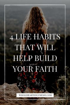 4 life habits that will help build your faith — Wholeheartedly Messy Christian Living, Christian Faith, Revelation 12, Hills And Valleys, Thankful Heart, Strong Marriage, Faith In God, Faith Verses, Bible Verses