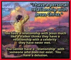 You don't have a relationship - you have a delusion.  Jesus isn't real. <----And besides, even if Jesus were real, he'd take one look at you and hightail it out of there and he'd have a restraining order against you by that afternoon.