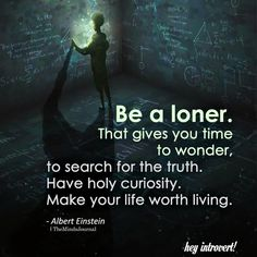 Be a loner. That gives you time . to search for the truth beautiful jewelry Be a loner. That gives you time … to search for the truth Quotable Quotes, Wisdom Quotes, True Quotes, Words Quotes, Great Quotes, Quotes To Live By, Motivational Quotes, Inspirational Quotes, Loner Quotes