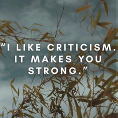 """I like criticism. It makes you strong."" #quotes #quoteoftheday #quotestoliveby #quotesaboutlife #criticism"
