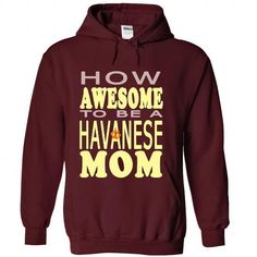 How awesome to be a Havanese Mom T Shirts, Hoodies. Check Price ==► https://www.sunfrog.com/Pets/How-awesome-to-be-a-Havanese-Mom-Maroon-44066679-Hoodie.html?41382