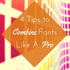 4 Tips to Combine Fonts Like A Pro