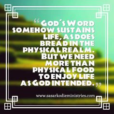 God\'s Word somehow sustains life as does bread in the physical realm. But we need more than physical food to enjoy life as God intended.  VISIT HERE FOR MORE: ift.tt/2gk8Men #Bible #God #Love #Redeemed #Saved #Christian #Christianity #Chosen #Jesus #Truth #Praying #Christ #JesusChrist #Word #Godly #Angels #Cross #Faith #motivation #motivationalquotes #Inspiration #JesusSaves #positivevibes #gospel #Worship #Holy #HolySpirit #Praise #SASarkodie