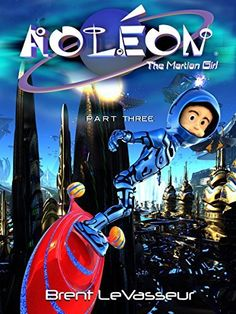 Aoleon The Martian Girl: Science Fiction Saga - Part 3 The Hollow Moon by Brent LeVasseur, http://www.amazon.com/dp/B00T3O0A4A/ref=cm_sw_r_pi_dp_ukP4ub1Q3WWZ6