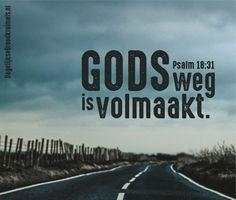 Gods weg is volmaakt. Psalm 18:31  #God, #Psalm, #Volmaaktheid, #Weg  http://www.dagelijksebroodkruimels.nl/psalm-18-31/