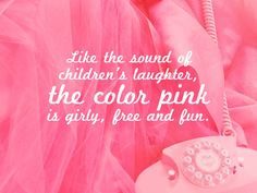 Color Series: Pink - by Debbie Albin. Like the sound of children's laughter, the color pink is girly, free and fun. Ted, Laughter, Girly, Pink, Color, Women's, Rose, Girly Girl, Colour