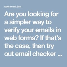 Are you looking for a simpler way to verify your emails in web forms? If that's the case, then try out email checker from https://www.emailchecker.io