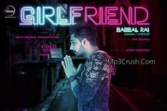 Girlfriend By Babbal Rai Download HD Video Song.Free Download Latest Punjabi New Mp3 Song Video Of Girlfriend Babbal Rai Download HD Video Song With lyrics.
