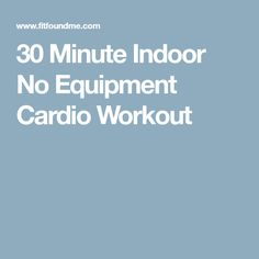 30 Minute Indoor No Equipment Cardio Workout