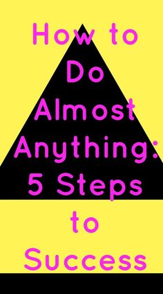 How to Do Almost Anything: 5 Steps to Success - My Random Musings