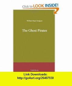 The Ghost Pirates (9781444407013) William Hope Hodgson , ISBN-10: 1444407015  , ISBN-13: 978-1444407013 ,  , tutorials , pdf , ebook , torrent , downloads , rapidshare , filesonic , hotfile , megaupload , fileserve