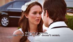 "Give me a reason... an ""I'm Chuck Bass"" doesn't count! <3"