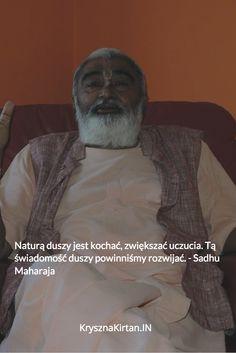 Naturą duszy jest kochać, zwiększać uczucia. Tą świadomość duszy powinniśmy rozwijać. - Sadhu Maharaja
