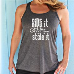 Health Motivation Ride it Like You Stole It Biking Cycling Class Workout Tank Top. Cycling Motivation, Health Motivation, Workout Motivation, Workout Tank Tops, Workout Shirts, Bicycle Quotes, Bicycle Workout, Urban Bike, Road Bike Women