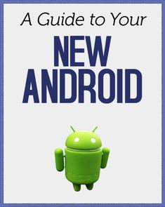 A great guide to your new Android smartphone.