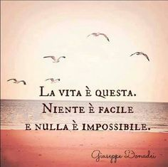 This is Life. Nothing is easy and nothing is impossible. Love this phrase Italian Phrases, Italian Words, Favorite Quotes, Best Quotes, Frases Tumblr, Italian Language, Learning Italian, Sentences, Wise Words