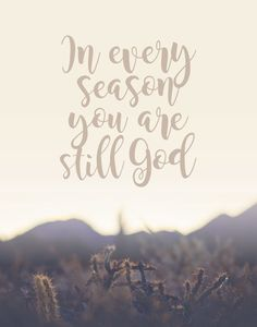 In every season you are still God It's easy to praise God when things are going good… but what about when things are bad? Then it can get really hard to continue to praise Him. However, at the end of the day He is still God no matter what the situation is and He will never stop loving you!'#ineveryseasonyouarestillgod