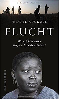 Flucht: Was Afrikaner außer Landes treibt: Amazon.de: Winnie Adukule: Bücher