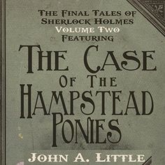 The Hampstead Ponies: The Final Tales of Sherlock Holmes, Book 2