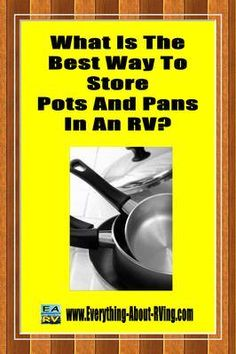 What Is The Best Way To Store Pots And Pans In An RV?