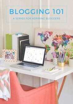 Blogging 101 - a series for aspiring bloggers. First up? How to get started!