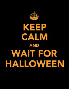 Keep calm and wait for Halloween.