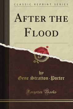 After the Flood (Classic Reprint) by Gene Stratton-Porter, http://www.amazon.com/dp/1440069387/ref=cm_sw_r_pi_dp_du8asb0CHGM6V