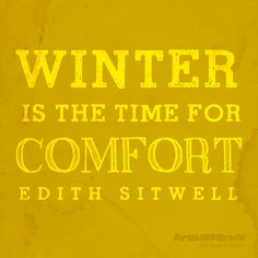 """""""Winter is the time for comfort."""" — Edith Sitwell #winter #quote"""