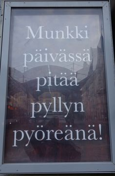 """The ad of a cafeteria in Tampere famous for its doughnuts says: """"A doughnut a day keeps the bum round!"""" ( for once an ad is true!)"""