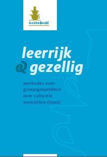 Leerrijk en gezellig : methoden voor groepsgesprekken over culturele verschillen (heen) / Delrue, Ivo; Nuyts, Dianne; Pauwels, Lies; Verleyen, Marijke; Vermeersch, Johan.
