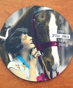 Take a look at this 'Yes, You Can Have a Pony' Mouse Pad on zulily today!