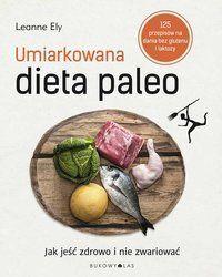 Umiarkowana dieta paleo. Jak jeść zdrowo i nie zwariować-Ely Leanne