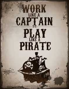 Hahahhaha love this! Work like a Captain, Play like a Pirate Pirate parrot head ♥♥♥ jimmy buffett