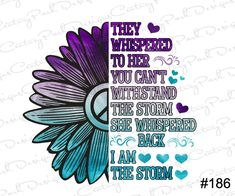 They Whispered To Her You Can't Withstand The Storm Purple Sublimation Transfer Ready to Press / Design 186 /Sublimation Designs Sunflower Quotes, Motivational Quotes For Women, Sublimation Paper, Silhouette Cameo Projects, Silhouette Curio, Peace Quotes, Custom Tumblers, Personalized T Shirts, Vinyl Projects