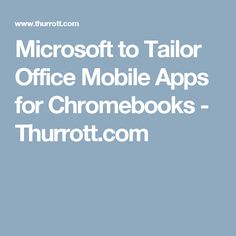 Microsoft to Tailor Office Mobile Apps for Chromebooks - Thurrott.com